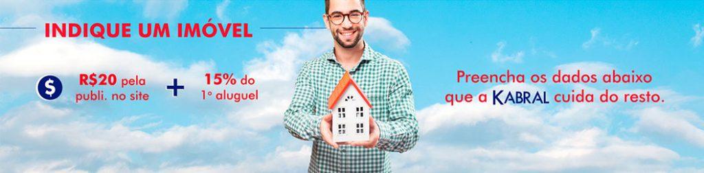 Indique um imóvel, 20 reais pela publi no site + 15% do primeiro aluguel. Preencha os dados que a kabral cuida do resto.